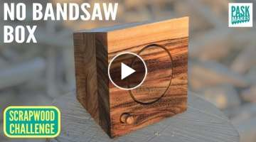 Bandsaw Box without a Bandsaw! - Scrapwood Challenge Episode Twelve