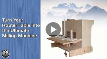 Turn Your Router Table into the Ultimate Milling Machine