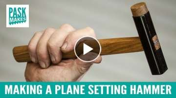 Making a Plane Setting Hammer