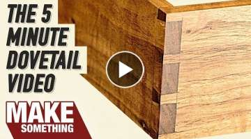 Hand Cut Dovetails | The Quick and Dirty Version
