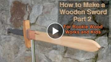 Make a Wooden Sword Part 2: For Wood Working Beginners and Kids