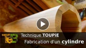 Technique TOUPIE fabrication d'un cylindre